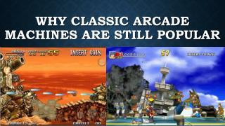 Why Classic Arcade Machines are still popular