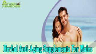 Herbal Anti-Aging Supplements For Males To Look Young And Energetic
