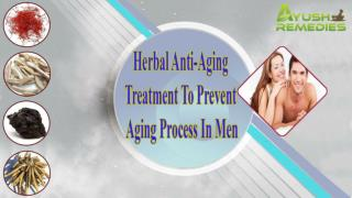 Herbal Anti-Aging Treatment To Prevent Aging Process In Men