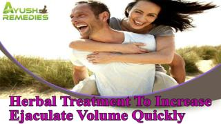 Herbal Treatment To Increase Ejaculate Volume Quickly