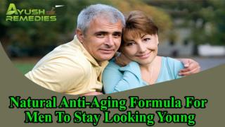 Natural Anti-Aging Formula For Men To Stay Looking Young