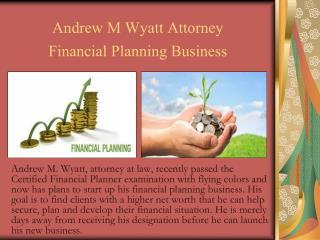 Andrew M Wyatt Attorney - Financial Planning Business