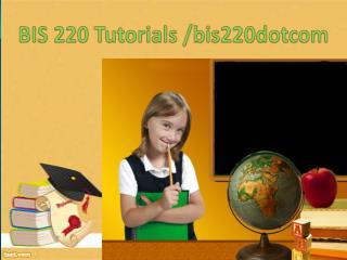 BIS 220 Tutorials /bis220dotcom