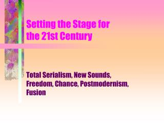 Setting the Stage for  the 21st Century