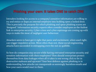 Phishing your own It takes ONE to catch ONE