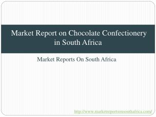 Market Report on Chocolate Confectionery in South Africa
