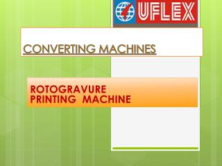 Uflex  is the leading Manufacture of Converting machine