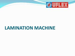 Uflex  is the leading Manufacture of lamination machine