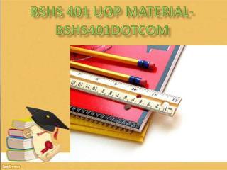 BSHS 401 UOP Material - bshs401dotcom