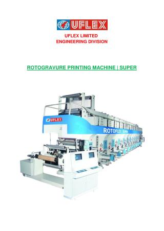 Uflex Engg. is the Leading supplier of Rotogravure Printing Machine super, Pouch printing machine
