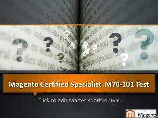 Magento M70-101 Exam- Not to Neglect advice while you Prepare