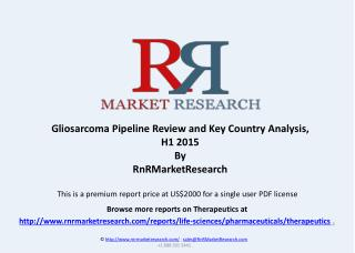 Gliosarcoma Pipeline Review and Market Research, H1 2015