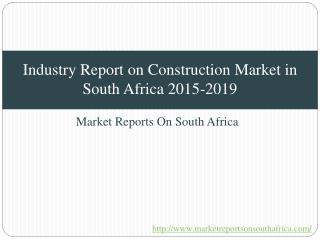 Industry Report on Construction Market in South Africa 2015-2019