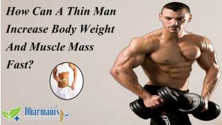 How Can A Thin Man Increase Body Weight And Muscle Mass Fast?