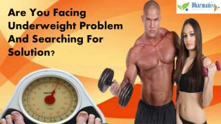 Are You Facing Underweight Problem And Searching For Solution?