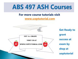 ABS 497 ENTIRE COURSE (ASH COURSE)/Uoptutorial