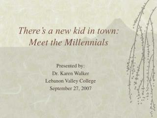There s a new kid in town: Meet the Millennials