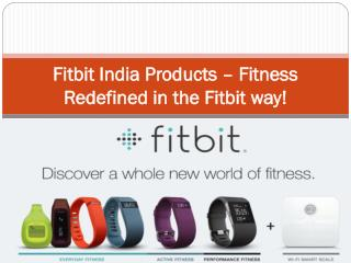 Fitbit IndiaFitbit India Products – Fitness Redefined in the Fitbit way!