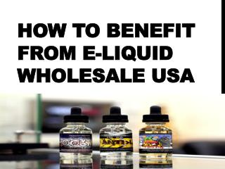How to Benefit From E-Liquid Wholesale USA