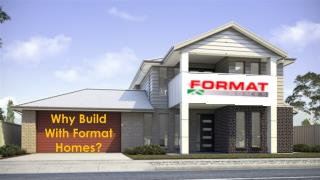 Why Build With Format Homes?