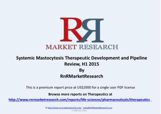Systemic Mastocytosis Pipeline Review and Therapeutic, H1 2015