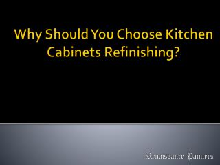 Why Should You Choose Kitchen Cabinets Refinishing