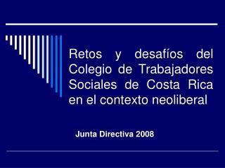 Retos y desaf os del Colegio de Trabajadores Sociales de Costa Rica en el contexto neoliberal