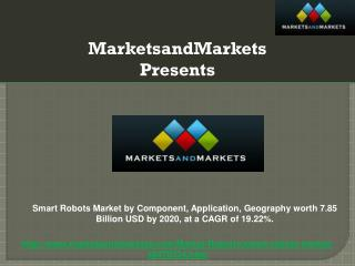 Smart Robots Market by Component, Application, Geography worth 7.85 Billion USD by 2020, at a CAGR of 19.22%