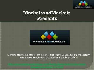 E Waste Recycling Market by Material Recovery, Source type & Geography worth 5.04 Billion USD by 2020, at a CAGR of 20.6