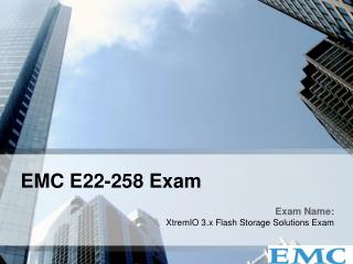 EMC E22-258 XtremIO 3.x Flash Storage Solutions Exam