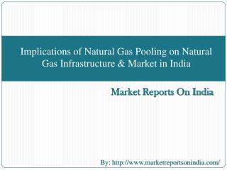 Implications of Natural Gas Pooling on Natural Gas Infrastructure & Market in India