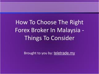How To Choose The Right Forex Broker In Malaysia - Things To Consider