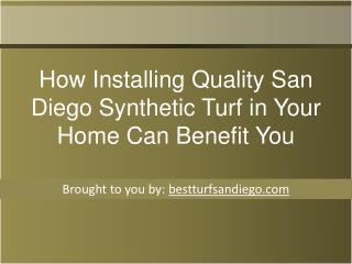 How Installing Quality San Diego Synthetic Turf in Your Home Can Benefit You