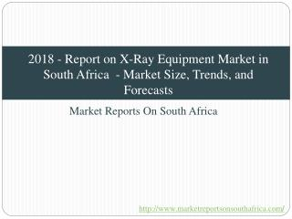 2018 - Report on X-Ray Equipment Market in South Africa - Market Size, Trends, and Forecasts
