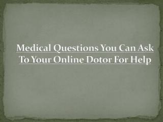 Medical Questions That You Can Ask Your Online Doctor