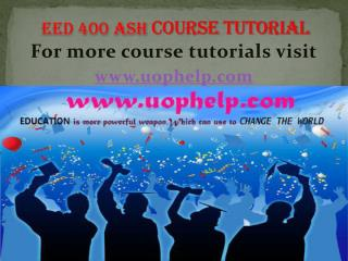 EED 400 ASH COURSES TUTORIAL/UOPHELP