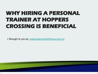 Why Hiring A Personal Trainer At Hoppers Crossing Is Beneficial