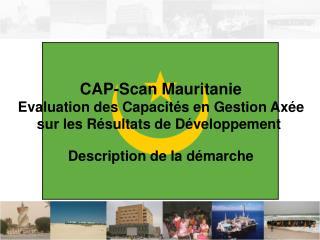 CAP-Scan Mauritanie Evaluation des Capacit s en Gestion Ax e sur les R sultats de D veloppement   Description de la d ma