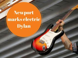 Newport marks electric Dylan