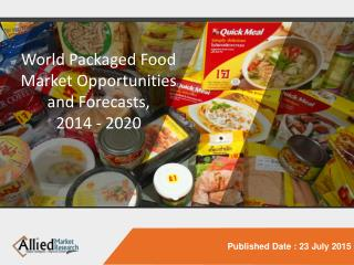World Packaged Food Market Size, Share, Opportunities and Forecasts, 2014 - 2020