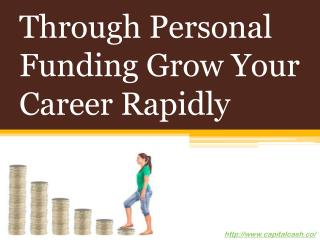 Through Personal Funding Grow Your Career Rapidly