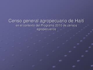 Censo general agropecuario de Hait  en el contexto del Programa 2010 de censos agropecuarios