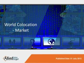 World Colocation - Market Opportunities and Forecasts, 2014 - 2020