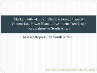 Market Outlook 2025: Nuclear Power Capacity, Generation, Power Plants, Investment Trends and Regulations in South Africa