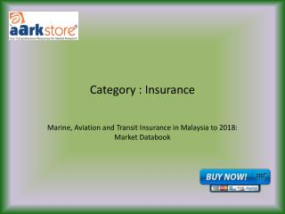 Marine, Aviation and Transit Insurance in Malaysia to 2018: Market Databook