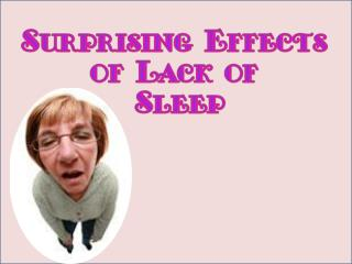 Surprising effects of lack of sleep