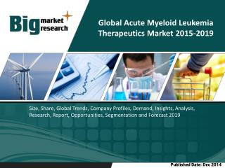 Global Acute Myeloid Leukemia Therapeutics market to grow at a CAGR of 19.75 percent over the period 2014-2019