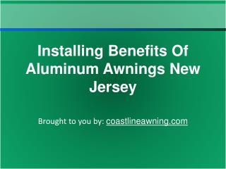 Installing Benefits Of Aluminum Awnings New Jersey