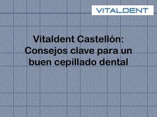 Vitaldent Castell�n: Consejos clave para un buen cepillado dental