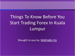 Things To Know Before You Start Trading Forex In Kuala Lumpur